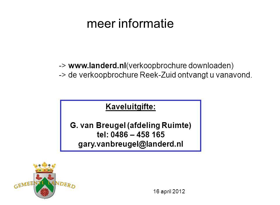 16 april 2012 meer informatie -> www.landerd.nl(verkoopbrochure downloaden) -> de verkoopbrochure Reek-Zuid ontvangt u vanavond.