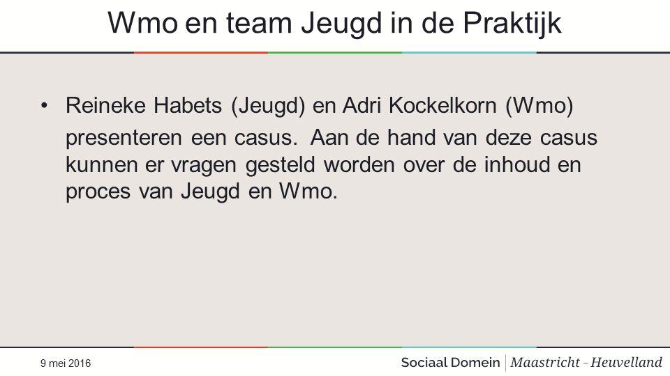 Wmo en team Jeugd in de Praktijk Reineke Habets (Jeugd) en Adri Kockelkorn (Wmo) presenteren een casus.
