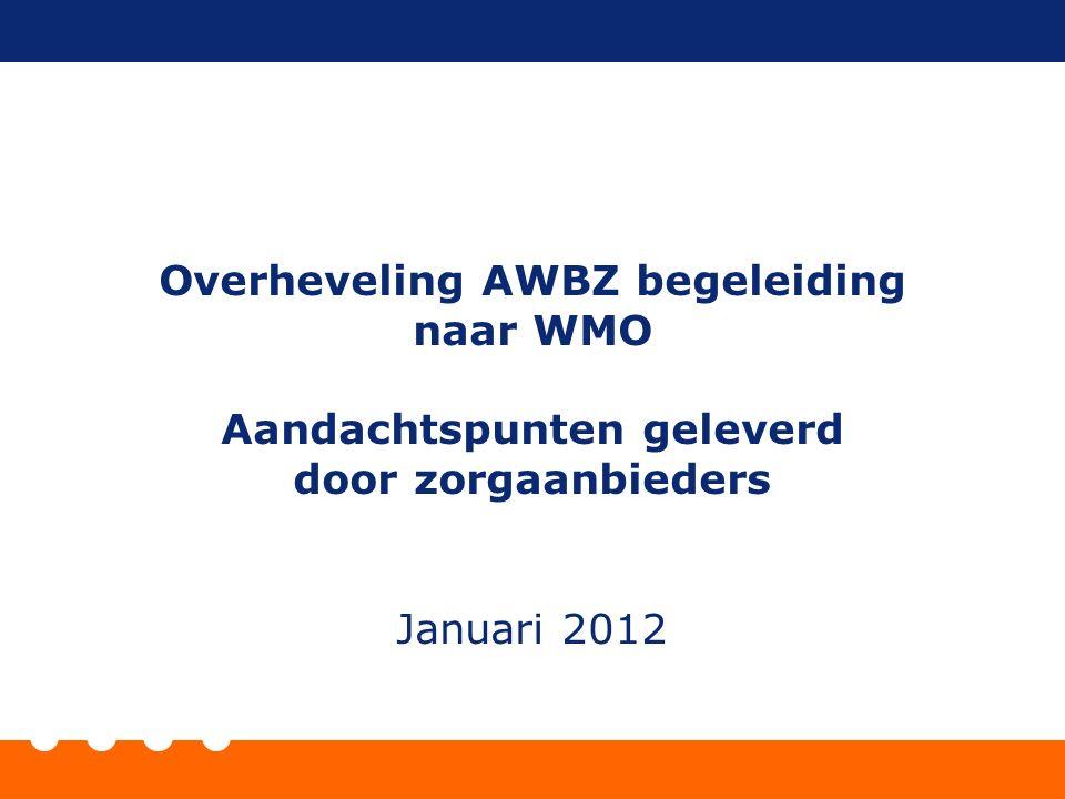 Overheveling AWBZ begeleiding naar WMO Aandachtspunten geleverd door zorgaanbieders Januari 2012