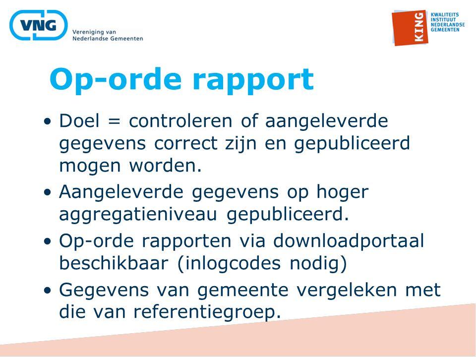 Op-orde rapport Doel = controleren of aangeleverde gegevens correct zijn en gepubliceerd mogen worden. Aangeleverde gegevens op hoger aggregatieniveau