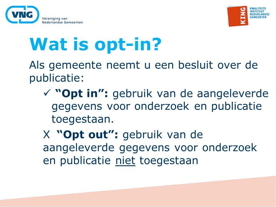 """Wat is opt-in? Als gemeente neemt u een besluit over de publicatie: """"Opt in"""": gebruik van de aangeleverde gegevens voor onderzoek en publicatie toeges"""