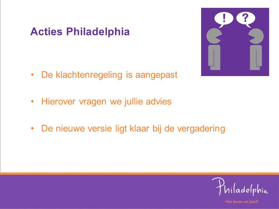 Acties Philadelphia De klachtenregeling is aangepast Hierover vragen we jullie advies De nieuwe versie ligt klaar bij de vergadering