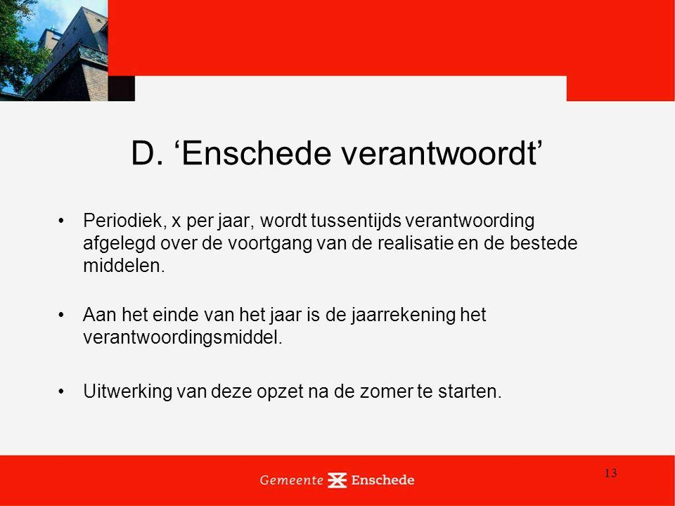 13 D. 'Enschede verantwoordt' Periodiek, x per jaar, wordt tussentijds verantwoording afgelegd over de voortgang van de realisatie en de bestede midde