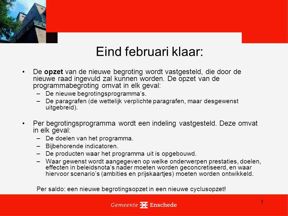 5 Eind februari klaar: De opzet van de nieuwe begroting wordt vastgesteld, die door de nieuwe raad ingevuld zal kunnen worden. De opzet van de program