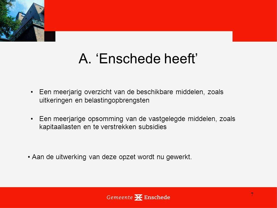7 A. 'Enschede heeft' Een meerjarig overzicht van de beschikbare middelen, zoals uitkeringen en belastingopbrengsten Een meerjarige opsomming van de v