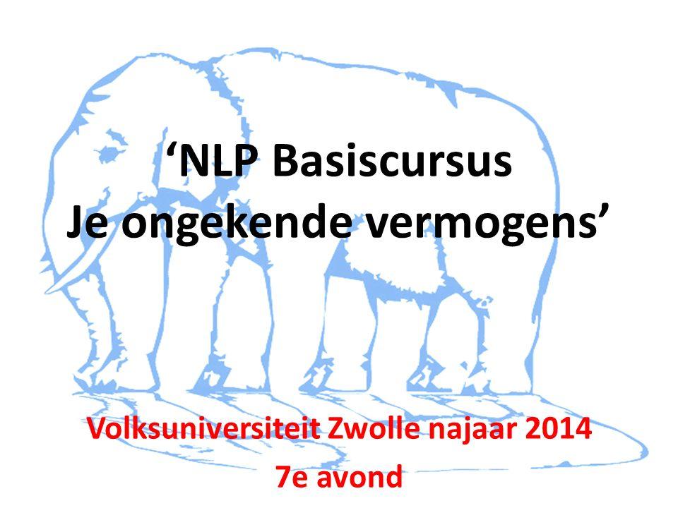 'NLP Basiscursus Je ongekende vermogens' Volksuniversiteit Zwolle najaar 2014 7e avond