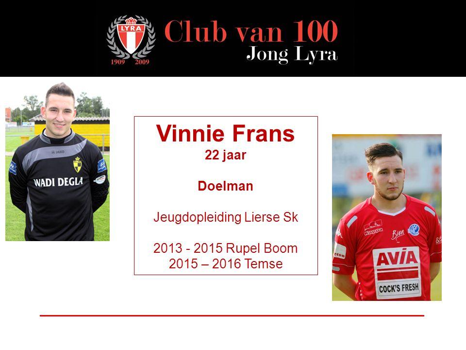 Vinnie Frans 22 jaar Doelman Jeugdopleiding Lierse Sk 2013 - 2015 Rupel Boom 2015 – 2016 Temse