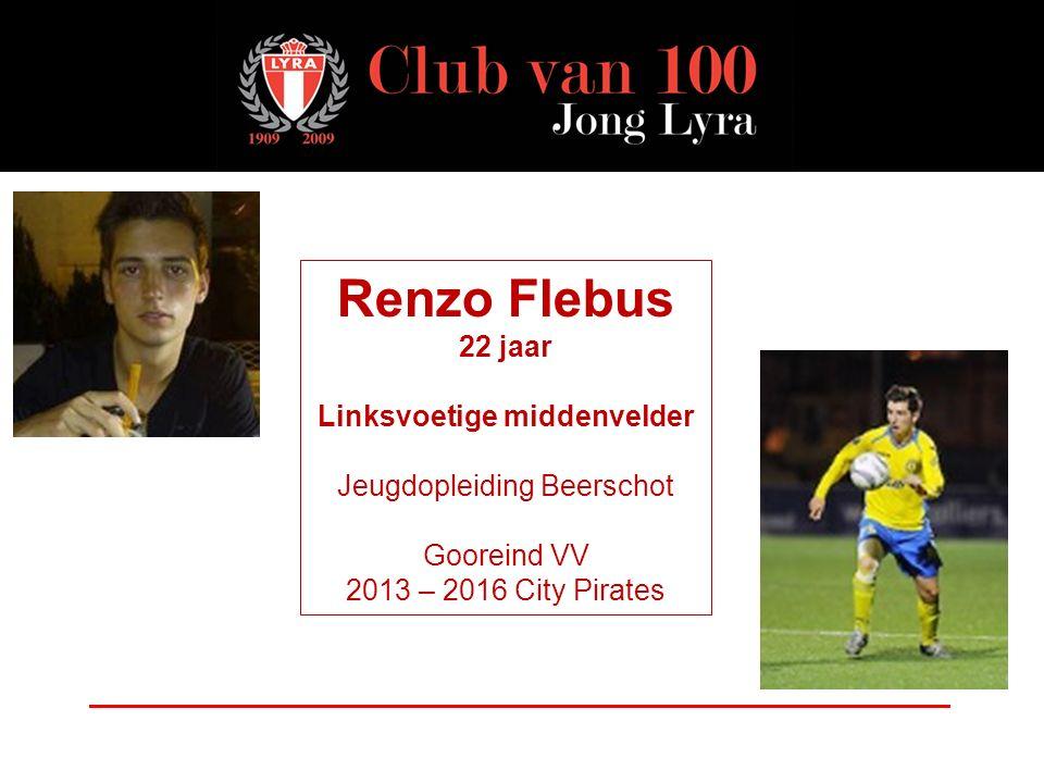 Renzo Flebus 22 jaar Linksvoetige middenvelder Jeugdopleiding Beerschot Gooreind VV 2013 – 2016 City Pirates