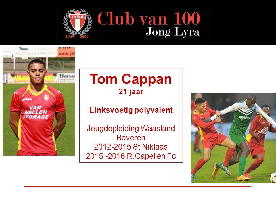 Tom Cappan 21 jaar Linksvoetig polyvalent Jeugdopleiding Waasland Beveren 2012-2015 St Niklaas 2015 -2016 R.Capellen Fc