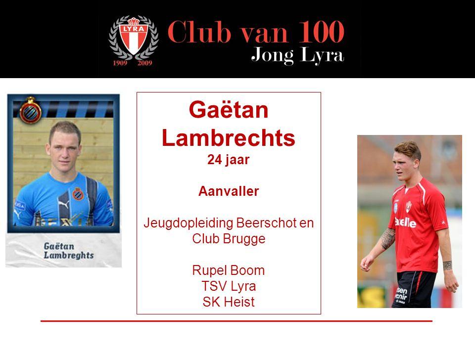 Gaëtan Lambrechts 24 jaar Aanvaller Jeugdopleiding Beerschot en Club Brugge Rupel Boom TSV Lyra SK Heist