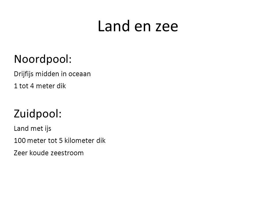 Land en zee Noordpool: Drijfijs midden in oceaan 1 tot 4 meter dik Zuidpool: Land met ijs 100 meter tot 5 kilometer dik Zeer koude zeestroom