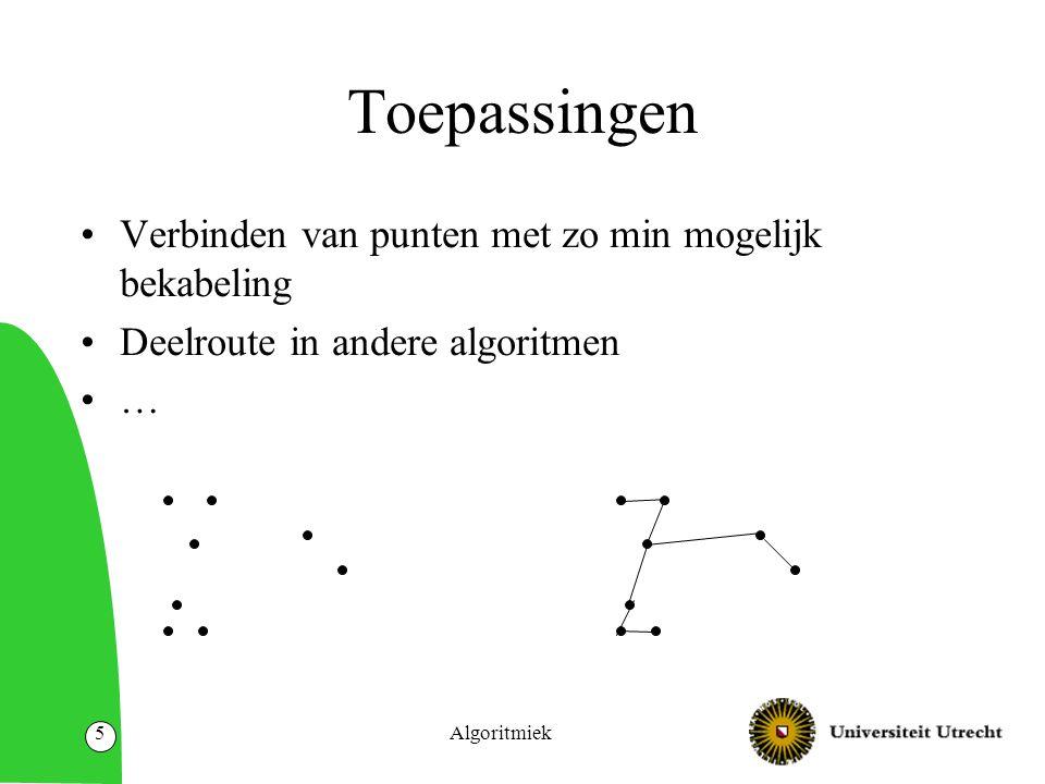 Algoritmiek5 Toepassingen Verbinden van punten met zo min mogelijk bekabeling Deelroute in andere algoritmen …