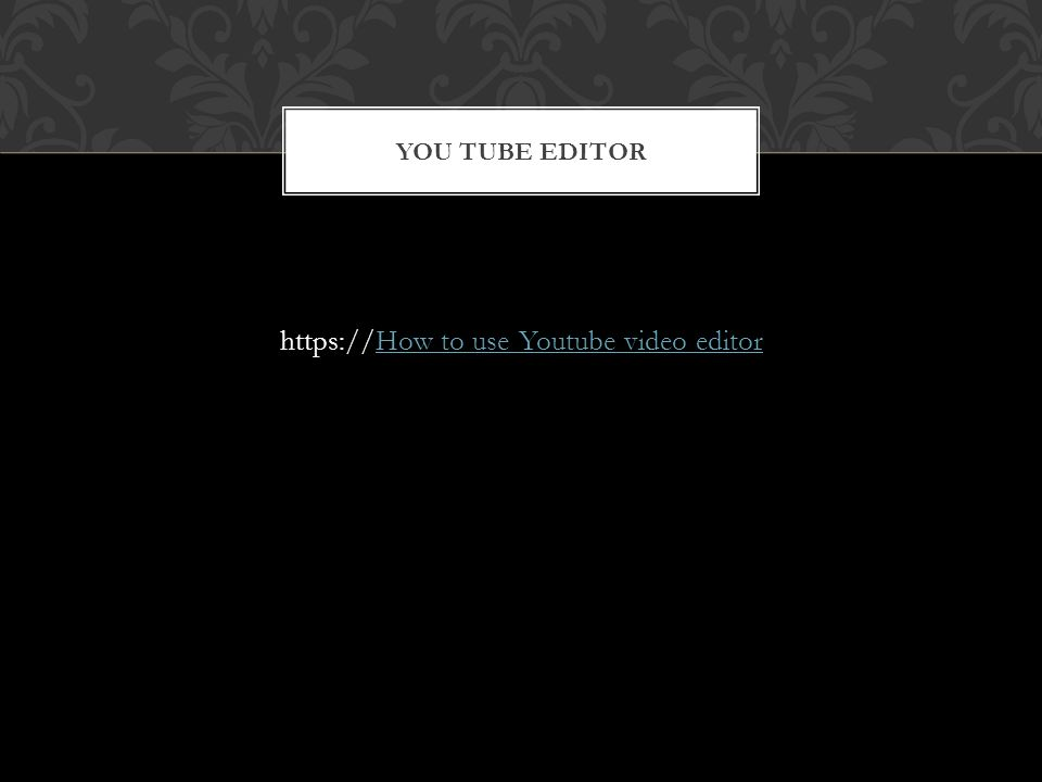 https://How to use Youtube video editorHow to use Youtube video editor YOU TUBE EDITOR