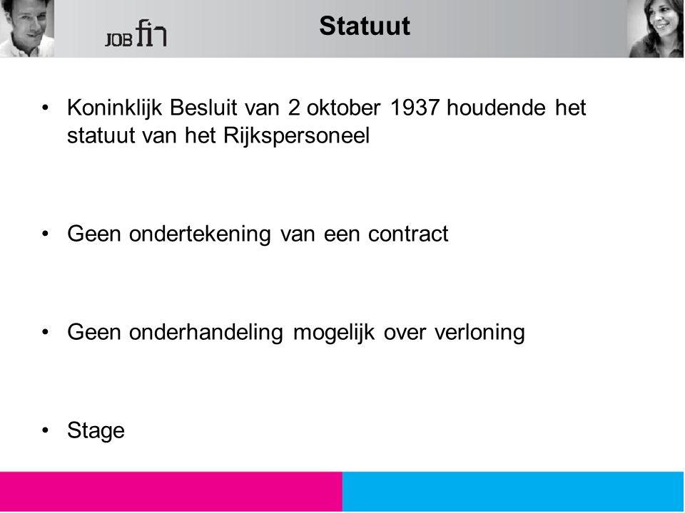 Statuut Koninklijk Besluit van 2 oktober 1937 houdende het statuut van het Rijkspersoneel Geen ondertekening van een contract Geen onderhandeling mogelijk over verloning Stage