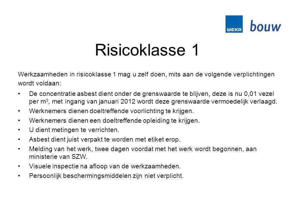 Risicoklasse 1 Werkzaamheden in risicoklasse 1 mag u zelf doen, mits aan de volgende verplichtingen wordt voldaan: De concentratie asbest dient onder de grenswaarde te blijven, deze is nu 0,01 vezel per m 3, met ingang van januari 2012 wordt deze grenswaarde vermoedelijk verlaagd.