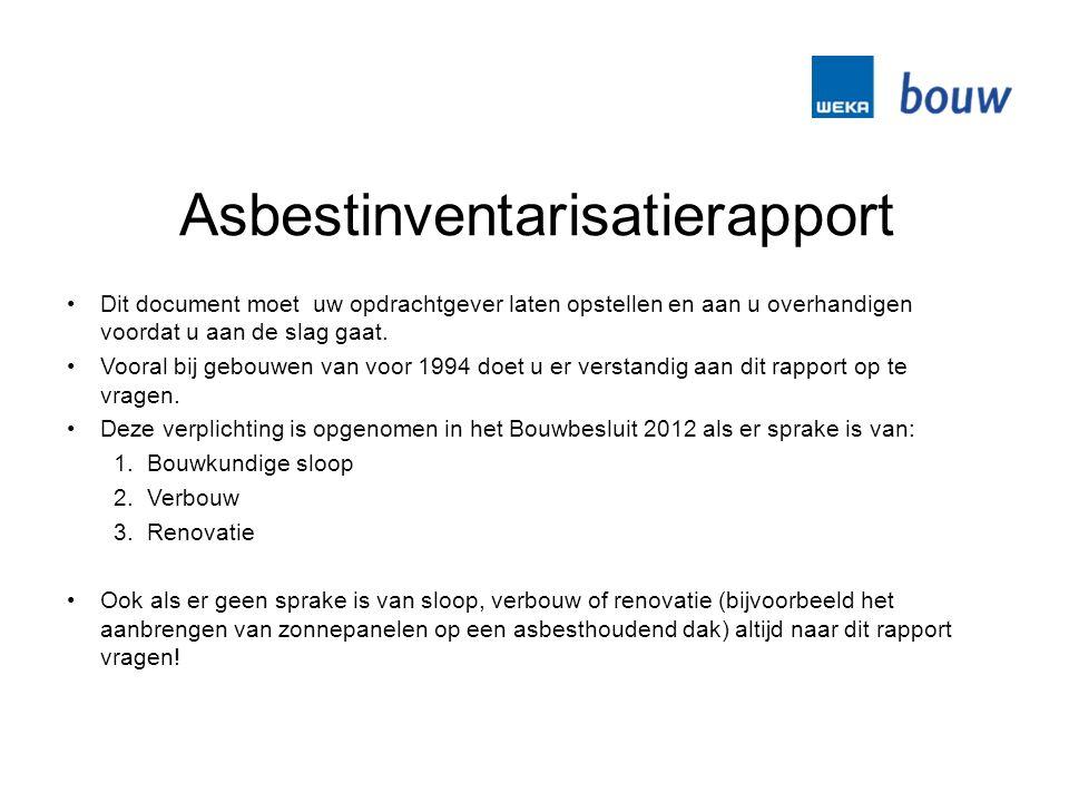 Asbestinventarisatierapport Dit document moet uw opdrachtgever laten opstellen en aan u overhandigen voordat u aan de slag gaat.