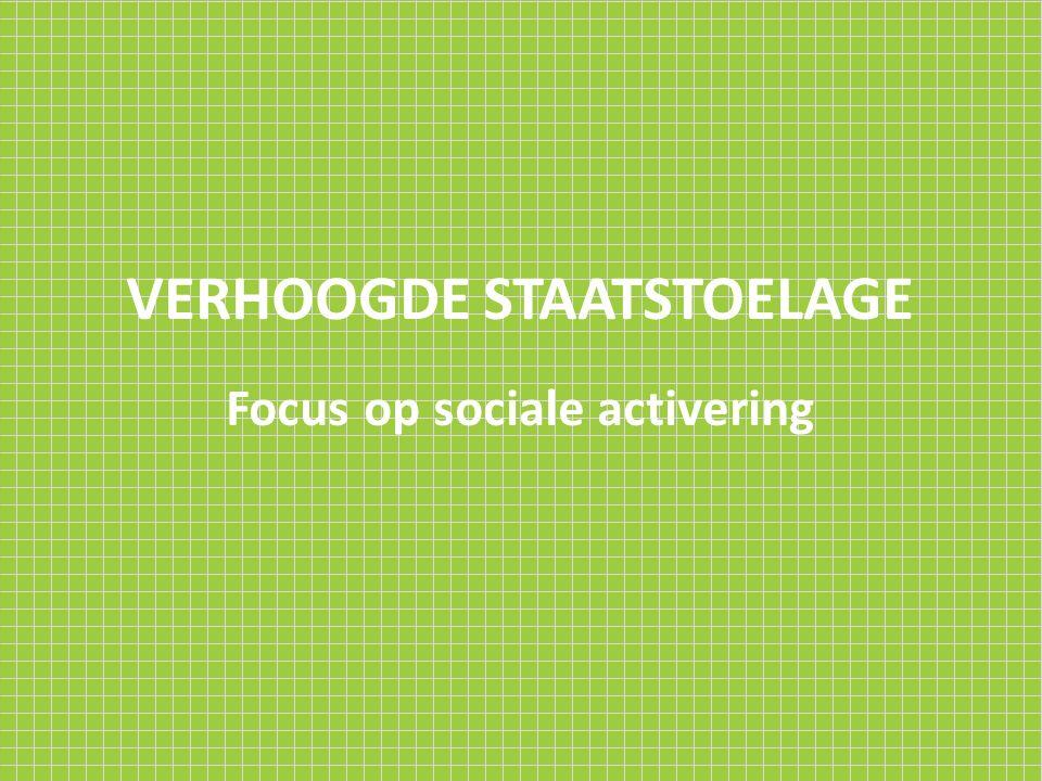 VERHOOGDE STAATSTOELAGE Focus op sociale activering