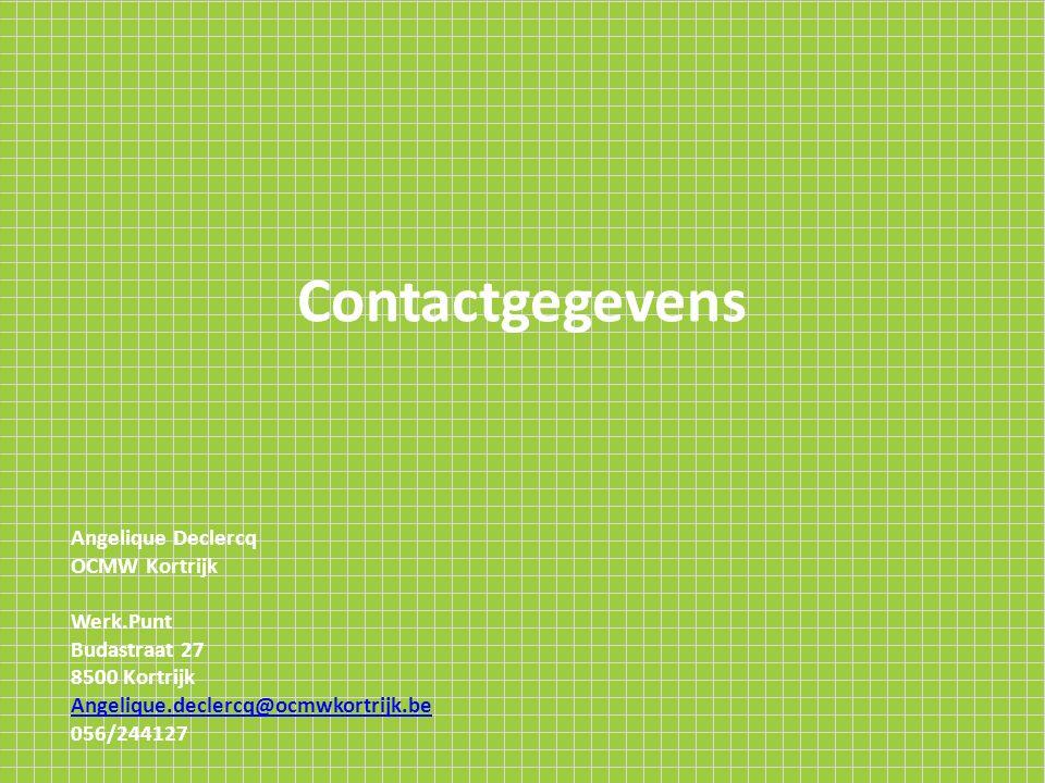 Contactgegevens Angelique Declercq OCMW Kortrijk Werk.Punt Budastraat 27 8500 Kortrijk Angelique.declercq@ocmwkortrijk.be 056/244127