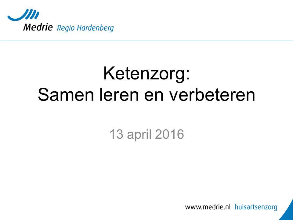 Ketenzorg: Samen leren en verbeteren 13 april 2016