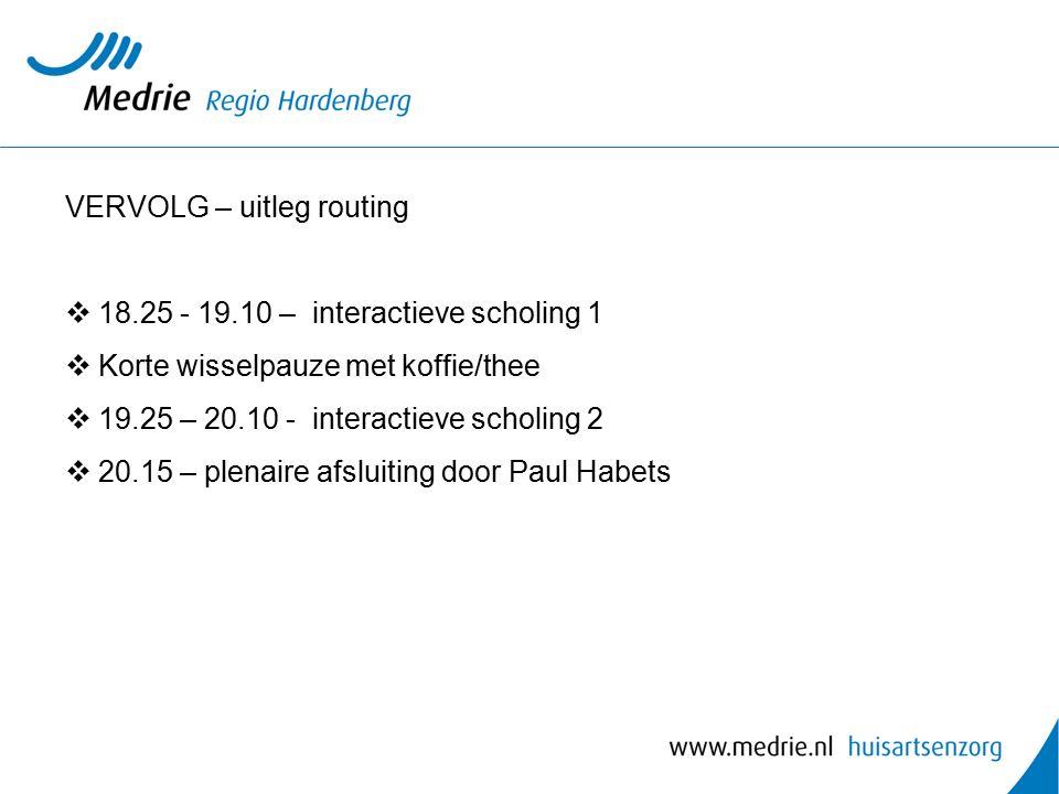 VERVOLG – uitleg routing  18.25 - 19.10 – interactieve scholing 1  Korte wisselpauze met koffie/thee  19.25 – 20.10 - interactieve scholing 2  20.15 – plenaire afsluiting door Paul Habets