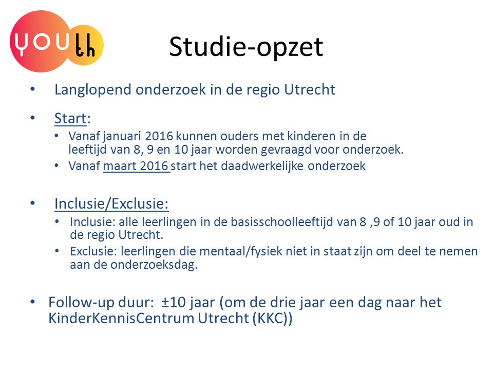 Contact Website YOUth: www.youthonderzoek.nl Suzanne `t Hart YOUth-coordinator basisonderwijs/ Orthopedagoge S.M.tHart@uu.nl Charlotte OnlandS.M.tHart@uu.nl Epidemioloog/cohort manager N.C.Onland@umcutrecht.nl Algemeen e-mailadres YOUth youth@uu.nl