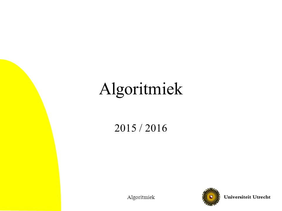 Algoritmiek 2015 / 2016 Algoritmiek1