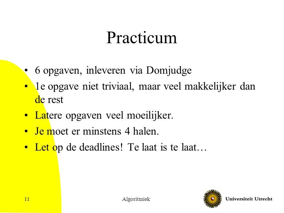 Practicum 6 opgaven, inleveren via Domjudge 1e opgave niet triviaal, maar veel makkelijker dan de rest Latere opgaven veel moeilijker.