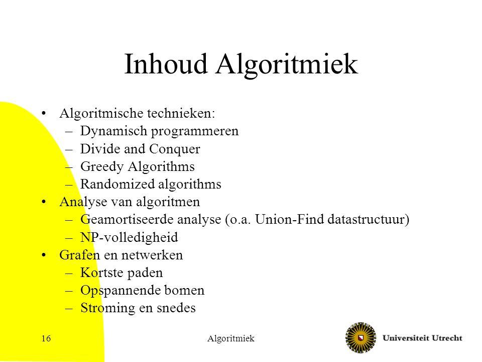 Inhoud Algoritmiek Algoritmische technieken: –Dynamisch programmeren –Divide and Conquer –Greedy Algorithms –Randomized algorithms Analyse van algoritmen –Geamortiseerde analyse (o.a.