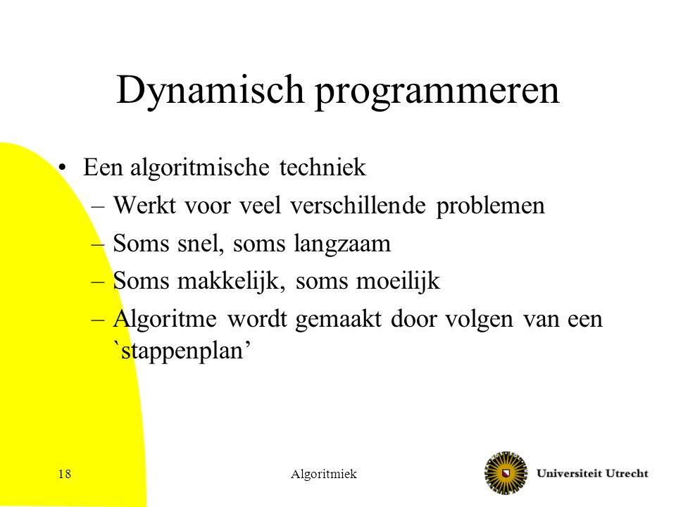 18 Dynamisch programmeren Een algoritmische techniek –Werkt voor veel verschillende problemen –Soms snel, soms langzaam –Soms makkelijk, soms moeilijk –Algoritme wordt gemaakt door volgen van een `stappenplan'