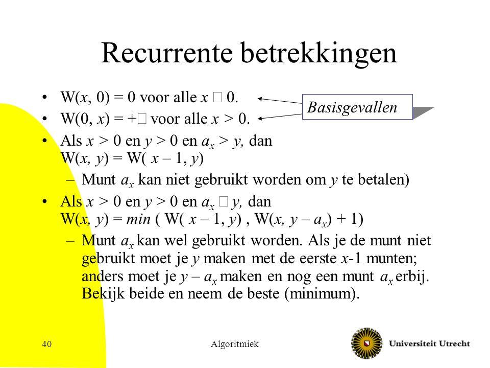 Algoritmiek40 Recurrente betrekkingen W(x, 0) = 0 voor alle x  0.