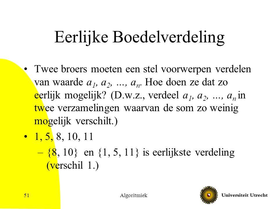 Algoritmiek51 Twee broers moeten een stel voorwerpen verdelen van waarde a 1, a 2, …, a n.
