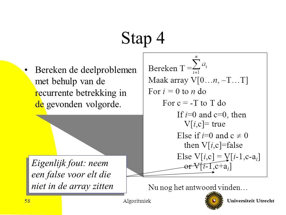 Algoritmiek58 Stap 4 Bereken de deelproblemen met behulp van de recurrente betrekking in de gevonden volgorde.