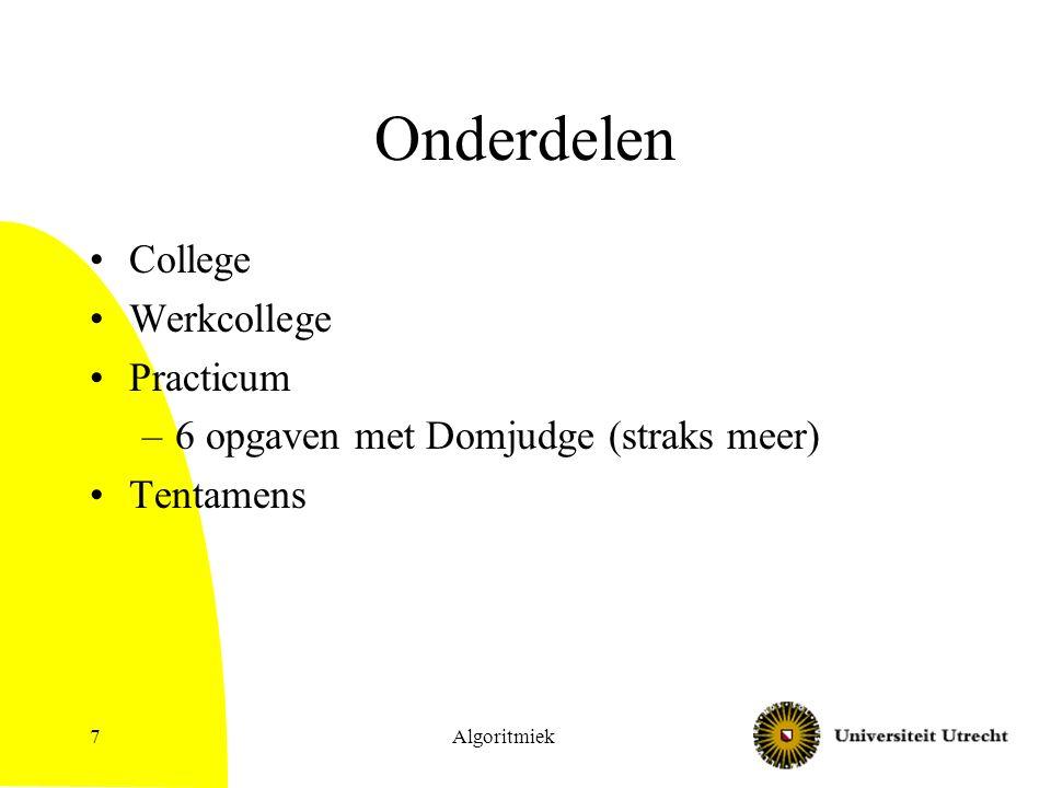 Onderdelen College Werkcollege Practicum –6 opgaven met Domjudge (straks meer) Tentamens Algoritmiek7