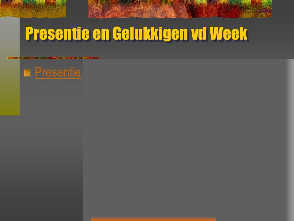 Presentie en Gelukkigen vd Week Presentie