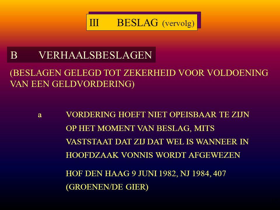 18 aVORDERING HOEFT NIET OPEISBAAR TE ZIJN OP HET MOMENT VAN BESLAG, MITS VASTSTAAT DAT ZIJ DAT WEL IS WANNEER IN HOOFDZAAK VONNIS WORDT AFGEWEZEN HOF DEN HAAG 9 JUNI 1982, NJ 1984, 407 (GROENEN/DE GIER) BVERHAALSBESLAGEN IIIBESLAG (vervolg) (BESLAGEN GELEGD TOT ZEKERHEID VOOR VOLDOENING VAN EEN GELDVORDERING)