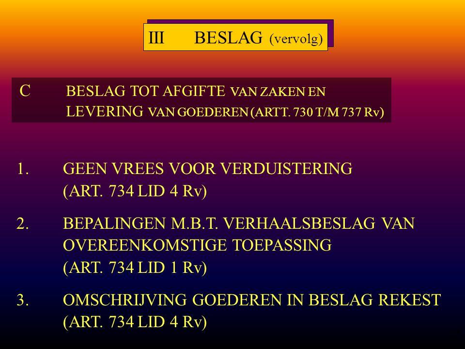 25 1.GEEN VREES VOOR VERDUISTERING (ART. 734 LID 4 Rv) 2.BEPALINGEN M.B.T.