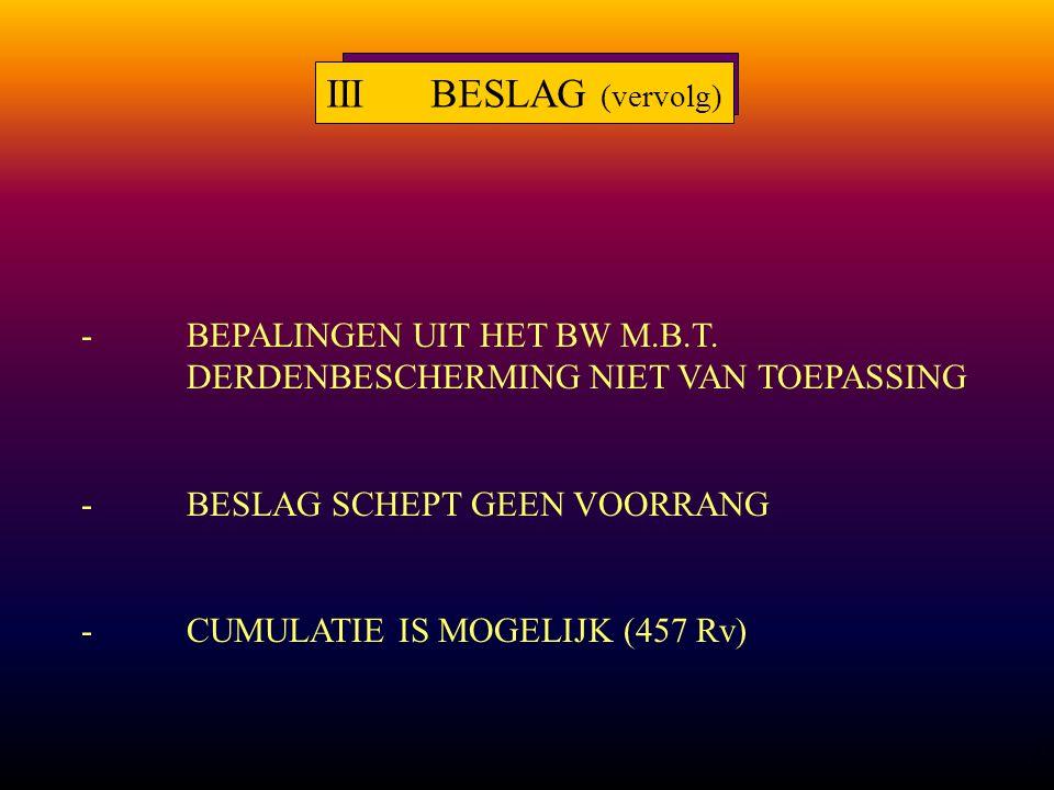 7 IIIBESLAG (vervolg) -KARAKTER BESLAG (RELATIEVE NIETIGHEID OF ZAAKSGEVOLG)? B V+L C DEFA beslag