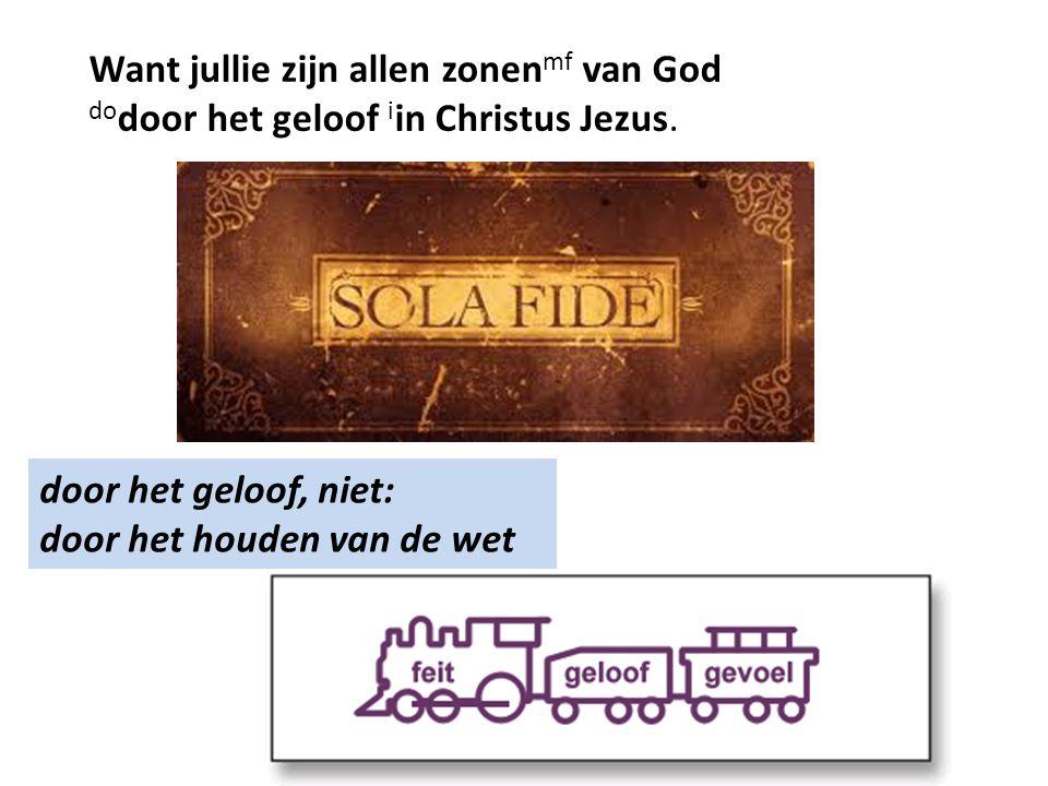 door het geloof, niet: door het houden van de wet Want jullie zijn allen zonen mf van God do door het geloof i in Christus Jezus.