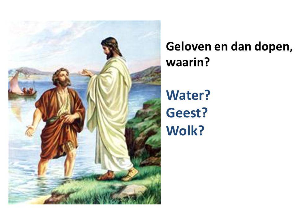 Geloven en dan dopen, waarin Water Geest Wolk