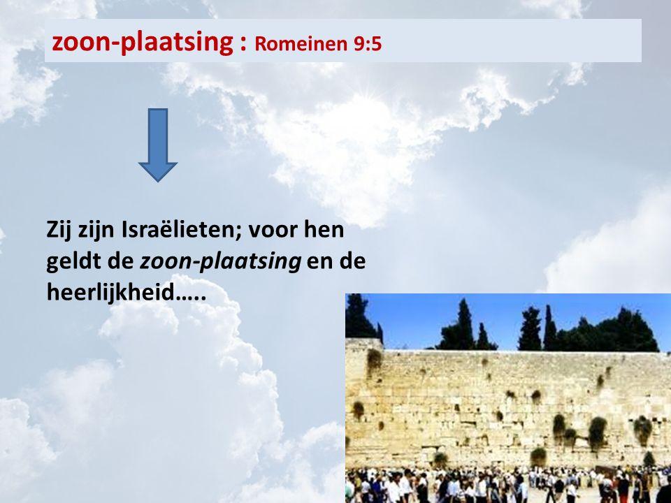 zoon-plaatsing : Romeinen 9:5 Zij zijn Israëlieten; voor hen geldt de zoon-plaatsing en de heerlijkheid…..