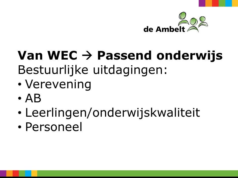 Van WEC  Passend onderwijs Bestuurlijke uitdagingen: Verevening AB Leerlingen/onderwijskwaliteit Personeel