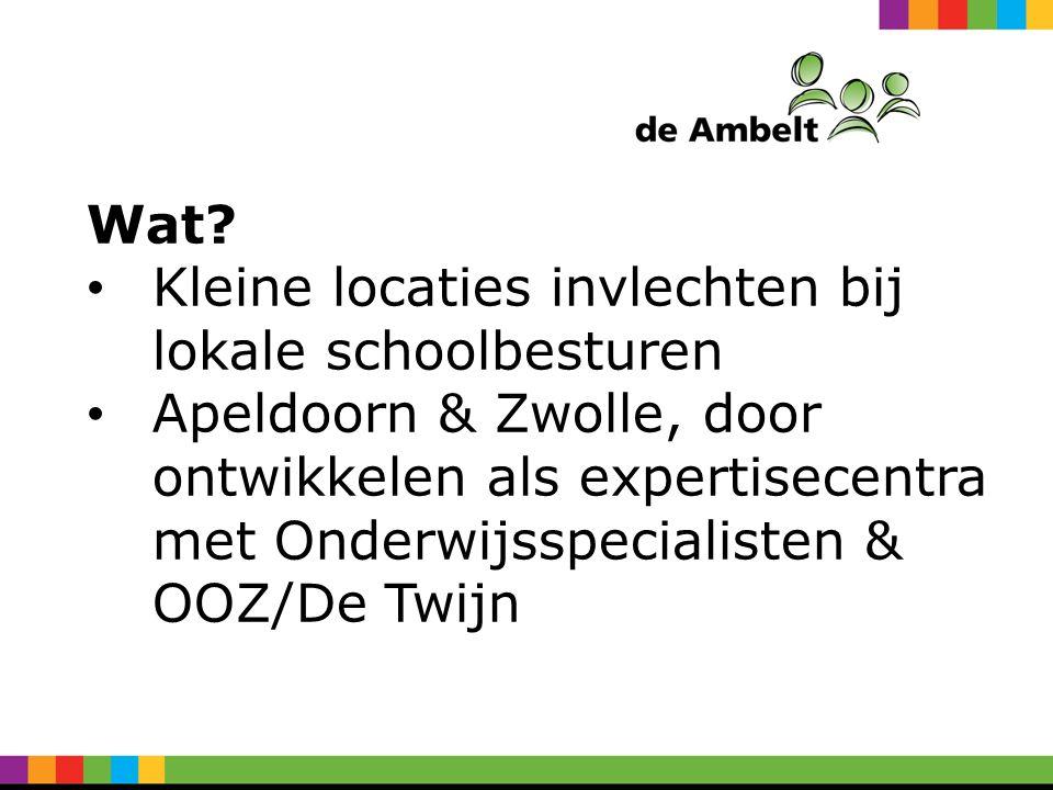 Wat? Kleine locaties invlechten bij lokale schoolbesturen Apeldoorn & Zwolle, door ontwikkelen als expertisecentra met Onderwijsspecialisten & OOZ/De