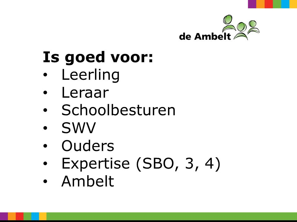 Is goed voor: Leerling Leraar Schoolbesturen SWV Ouders Expertise (SBO, 3, 4) Ambelt