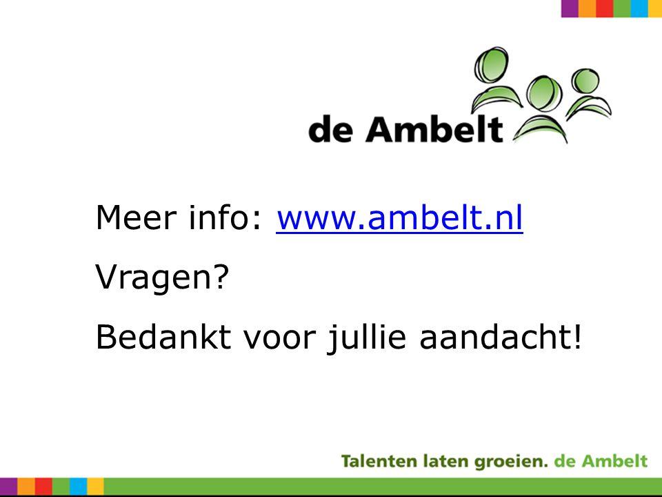 Meer info: www.ambelt.nlwww.ambelt.nl Vragen Bedankt voor jullie aandacht!