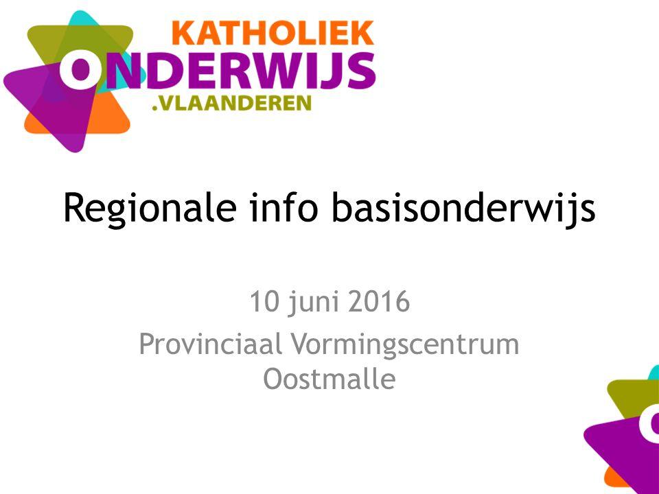 Regionale info basisonderwijs 10 juni 2016 Provinciaal Vormingscentrum Oostmalle