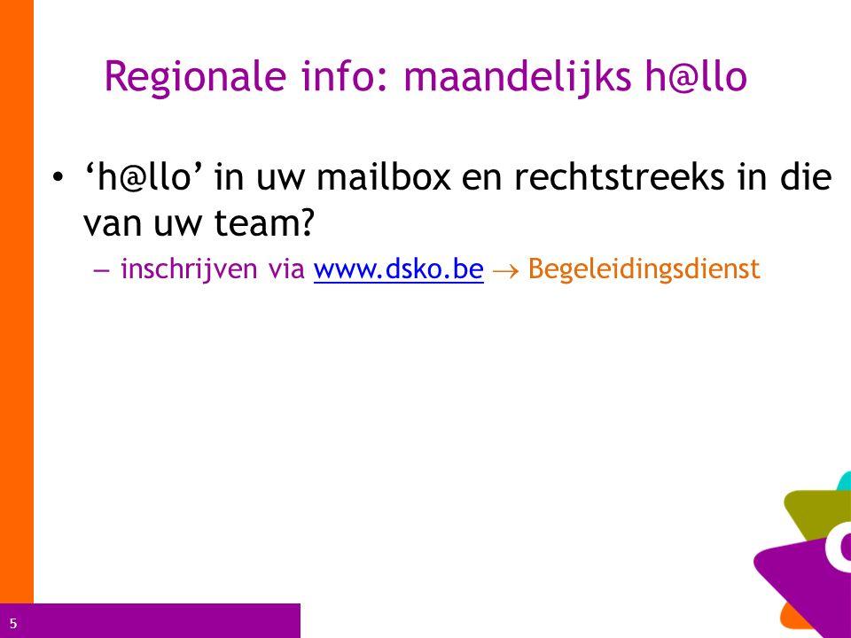 5 Regionale info: maandelijks h@llo 'h@llo' in uw mailbox en rechtstreeks in die van uw team.