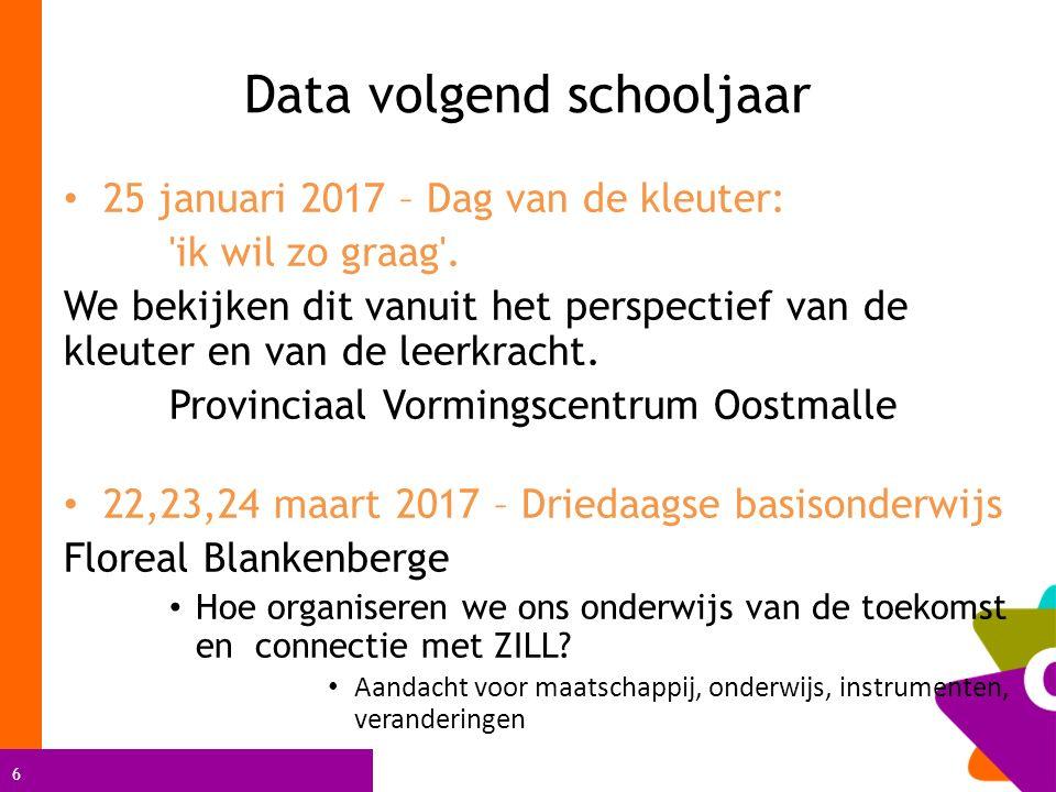 6 Data volgend schooljaar 25 januari 2017 – Dag van de kleuter: ik wil zo graag .