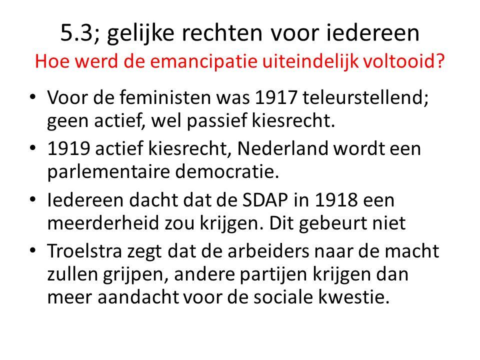 5.3; gelijke rechten voor iedereen Hoe werd de emancipatie uiteindelijk voltooid? Voor de feministen was 1917 teleurstellend; geen actief, wel passief