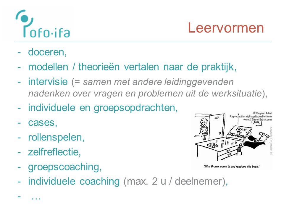 Leervormen -doceren, -modellen / theorieën vertalen naar de praktijk, -intervisie (= samen met andere leidinggevenden nadenken over vragen en problemen uit de werksituatie), -individuele en groepsopdrachten, -cases, -rollenspelen, -zelfreflectie, -groepscoaching, -individuele coaching (max.