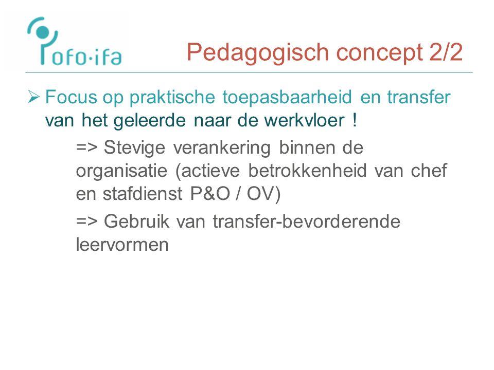 Pedagogisch concept 2/2  Focus op praktische toepasbaarheid en transfer van het geleerde naar de werkvloer .